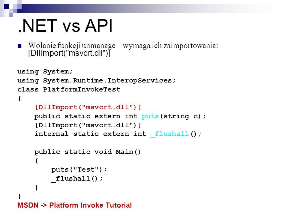 .NET vs APIWołanie funkcji unmanage – wymaga ich zaimportowania: [DllImport( msvcrt.dll )] using System;